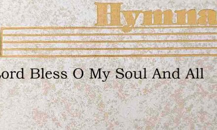 The Lord Bless O My Soul And All – Hymn Lyrics