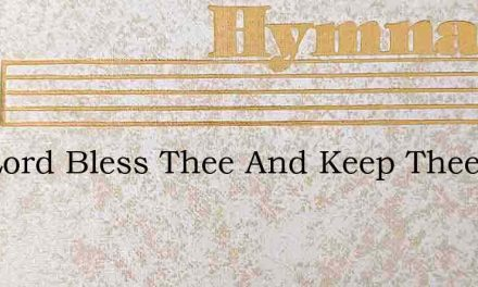 The Lord Bless Thee And Keep Thee – Hymn Lyrics