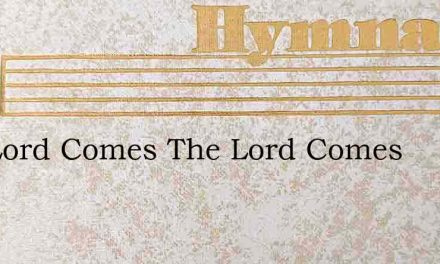 The Lord Comes The Lord Comes – Hymn Lyrics