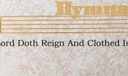 The Lord Doth Reign And Clothed Is He – Hymn Lyrics
