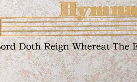 The Lord Doth Reign Whereat The Earth – Hymn Lyrics