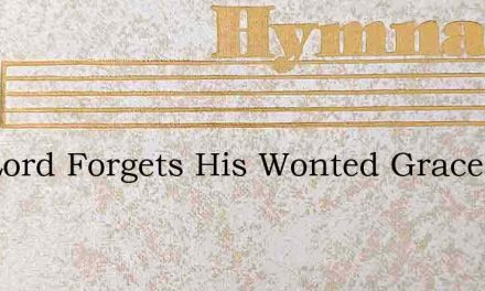 The Lord Forgets His Wonted Grace – Hymn Lyrics