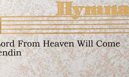 The Lord From Heaven Will Come Descendin – Hymn Lyrics