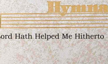 The Lord Hath Helped Me Hitherto – Hymn Lyrics