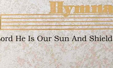 The Lord He Is Our Sun And Shield – Hymn Lyrics
