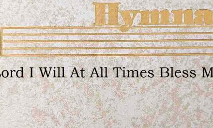 The Lord I Will At All Times Bless My Mo – Hymn Lyrics