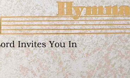 The Lord Invites You In – Hymn Lyrics