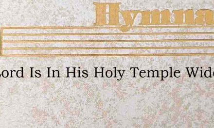 The Lord Is In His Holy Temple Wide As – Hymn Lyrics