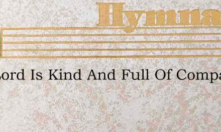 The Lord Is Kind And Full Of Compassion – Hymn Lyrics