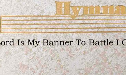 The Lord Is My Banner To Battle I Go – Hymn Lyrics