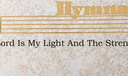 The Lord Is My Light And The Strength Of – Hymn Lyrics