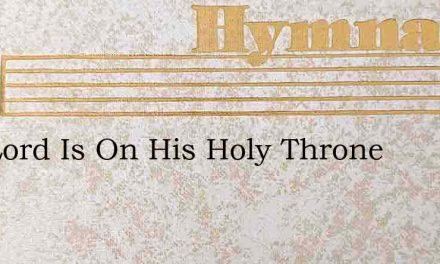 The Lord Is On His Holy Throne – Hymn Lyrics