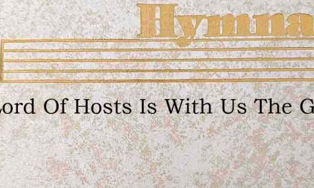 The Lord Of Hosts Is With Us The God Of – Hymn Lyrics