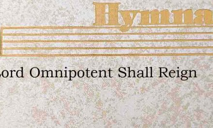 The Lord Omnipotent Shall Reign – Hymn Lyrics
