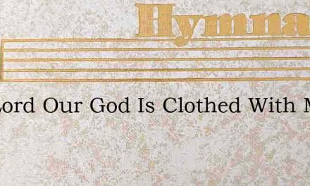 The Lord Our God Is Clothed With Might – Hymn Lyrics