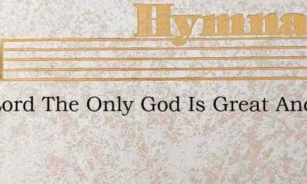The Lord The Only God Is Great And Hopk – Hymn Lyrics