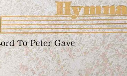 The Lord To Peter Gave – Hymn Lyrics
