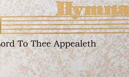 The Lord To Thee Appealeth – Hymn Lyrics