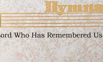The Lord Who Has Remembered Us – Hymn Lyrics