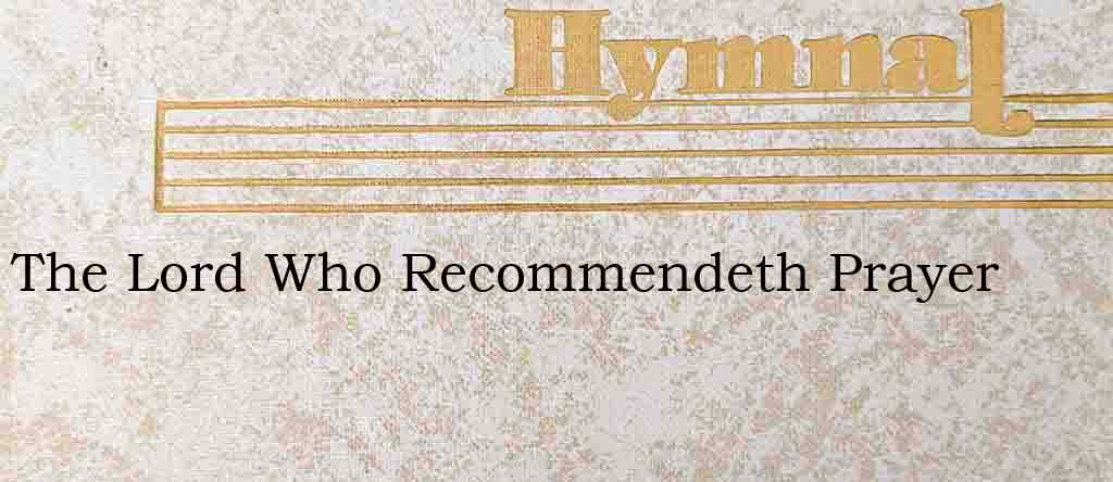 The Lord Who Recommendeth Prayer – Hymn Lyrics