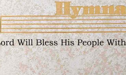 The Lord Will Bless His People With Pea – Hymn Lyrics