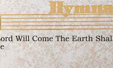 The Lord Will Come The Earth Shall Quake – Hymn Lyrics