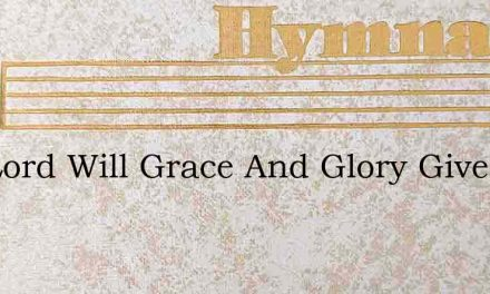 The Lord Will Grace And Glory Give – Hymn Lyrics