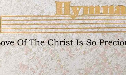 The Love Of The Christ Is So Precious – Hymn Lyrics