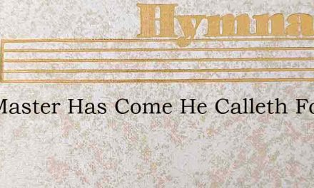 The Master Has Come He Calleth For Me – Hymn Lyrics