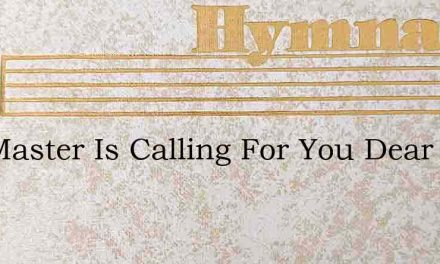 The Master Is Calling For You Dear Frien – Hymn Lyrics
