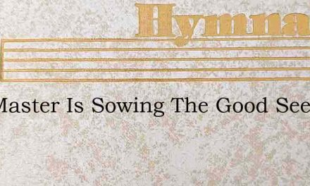 The Master Is Sowing The Good Seed – Hymn Lyrics
