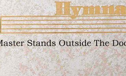 The Master Stands Outside The Door – Hymn Lyrics