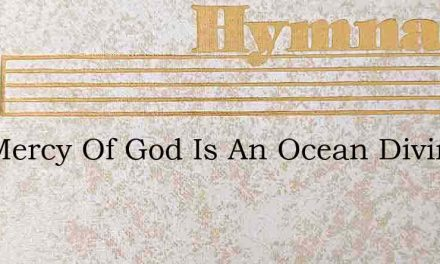 The Mercy Of God Is An Ocean Divine – Hymn Lyrics