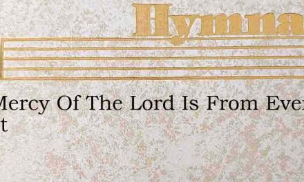 The Mercy Of The Lord Is From Ever Chant – Hymn Lyrics