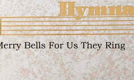 The Merry Bells For Us They Ring – Hymn Lyrics