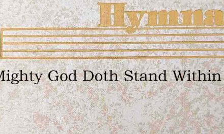The Mighty God Doth Stand Within – Hymn Lyrics