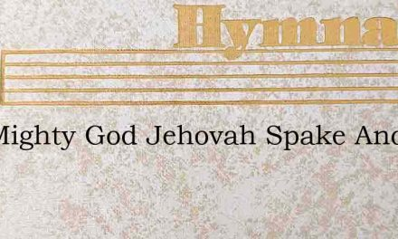 The Mighty God Jehovah Spake And He – Hymn Lyrics