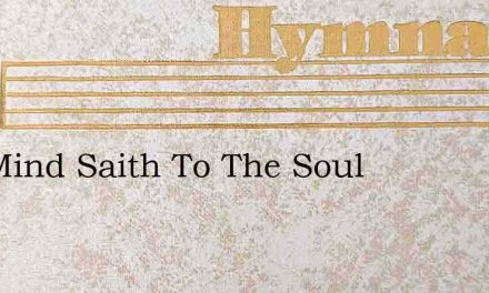 The Mind Saith To The Soul – Hymn Lyrics