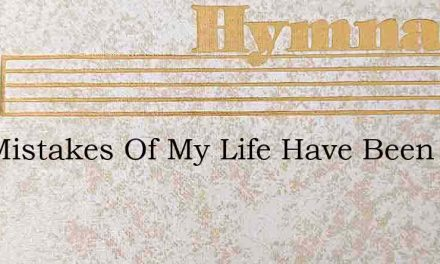 The Mistakes Of My Life Have Been Many – Hymn Lyrics