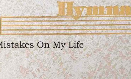 The Mistakes On My Life – Hymn Lyrics