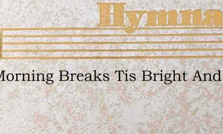 The Morning Breaks Tis Bright And Clear – Hymn Lyrics