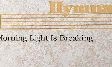 The Morning Light Is Breaking – Hymn Lyrics