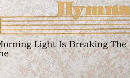 The Morning Light Is Breaking The Darkne – Hymn Lyrics