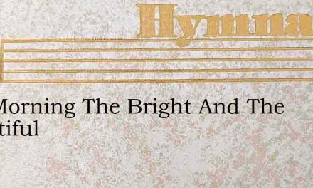 The Morning The Bright And The Beautiful – Hymn Lyrics
