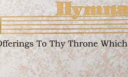 The Offerings To Thy Throne Which Rise – Hymn Lyrics