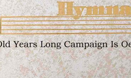 The Old Years Long Campaign Is Oer – Hymn Lyrics
