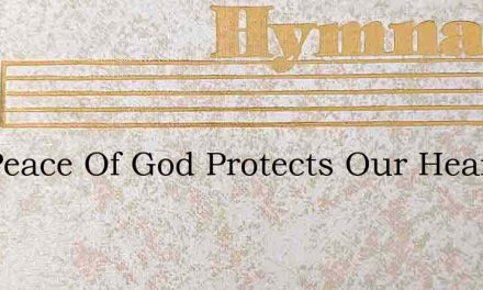 The Peace Of God Protects Our Hearts – Hymn Lyrics