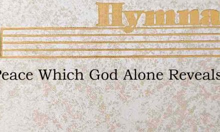 The Peace Which God Alone Reveals – Hymn Lyrics