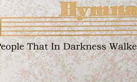 The People That In Darkness Walked Have – Hymn Lyrics
