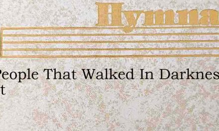 The People That Walked In Darkness Chant – Hymn Lyrics